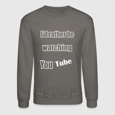 I'd Rather Be Watching You Tube - Crewneck Sweatshirt