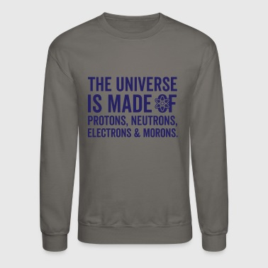 The Universe Is Made Of Morons - Crewneck Sweatshirt