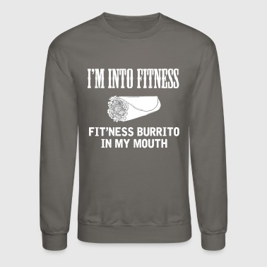 Weight Loss Funny Weight Loss - I'm Into Fitness Burrito - Crewneck Sweatshirt