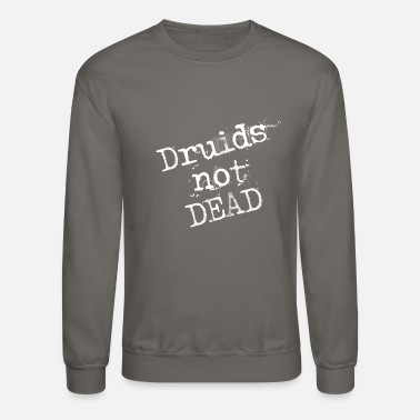 Druid Druids not dead - Crewneck Sweatshirt