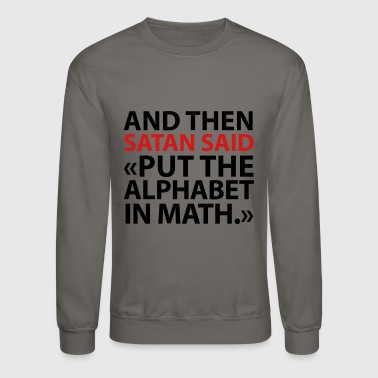 Put The Alphabet In Math - Crewneck Sweatshirt
