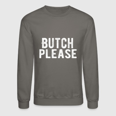 Butch Please white print from Bent Sentiments - Crewneck Sweatshirt