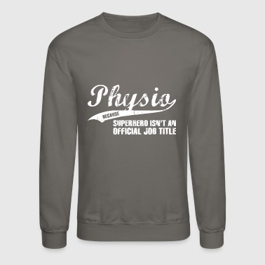 Physio T-Shirt Present Gift Birthday Idea Funny - Crewneck Sweatshirt