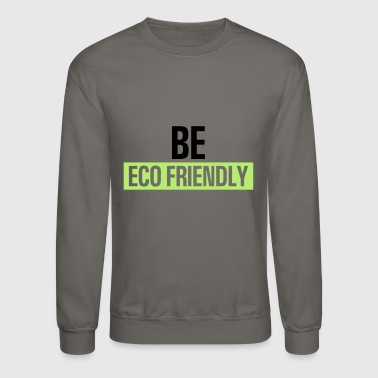 Be ecofriendly - Crewneck Sweatshirt