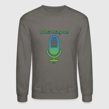 Is this thing on? - Crewneck Sweatshirt