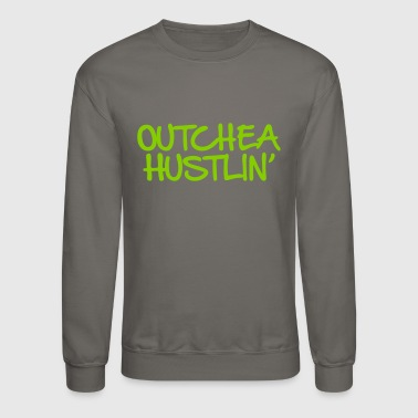 outchea hustlin - Crewneck Sweatshirt