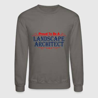 Landscape architect - proud to be a landscape ar - Crewneck Sweatshirt