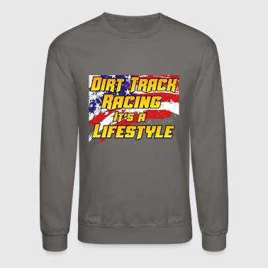 Dirt track Racing is a lifestyle - Crewneck Sweatshirt