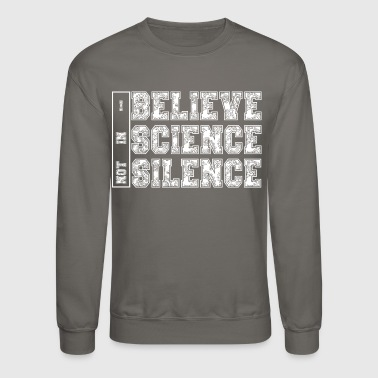 I BELIEVE IN SCIENCE NOT SILENCE - Crewneck Sweatshirt