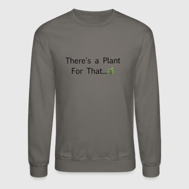 There's a plant - Crewneck Sweatshirt