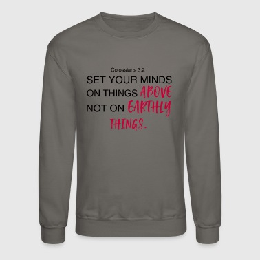 Colossians 3:2 Bible Verse Design - Crewneck Sweatshirt