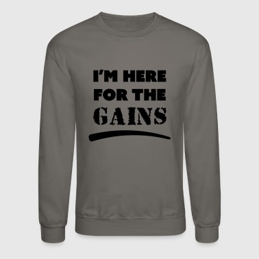 here for the gains - Crewneck Sweatshirt