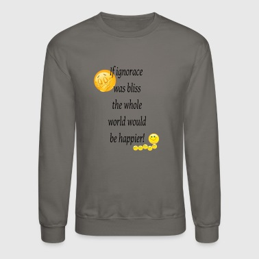 If ignorance was bliss - Crewneck Sweatshirt