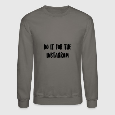 Do It For The Instagram - Crewneck Sweatshirt