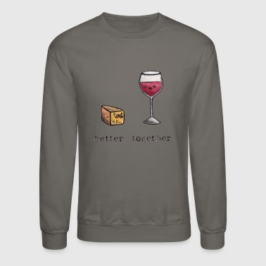 Cheese better together wine and cheese - Crewneck Sweatshirt