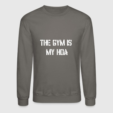 The Gym is my Hoa ! Gym Wear ! Motivation - Crewneck Sweatshirt