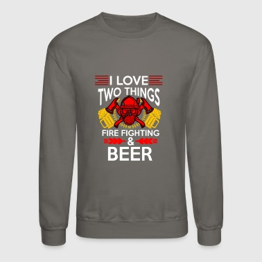 I love Fire Fighter And Beer T-shirt - Crewneck Sweatshirt
