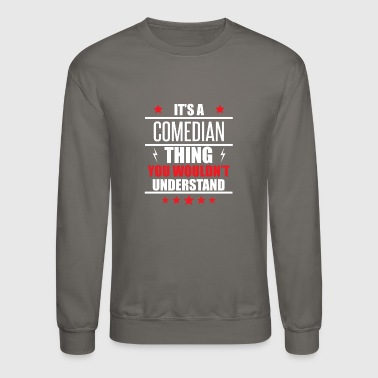 Comedian It's A Comedian Thing - Crewneck Sweatshirt