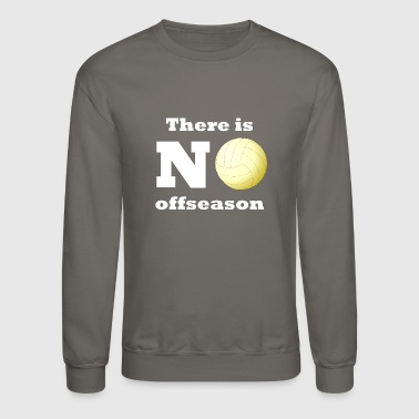 There Is No Offseason Volleyball - Crewneck Sweatshirt