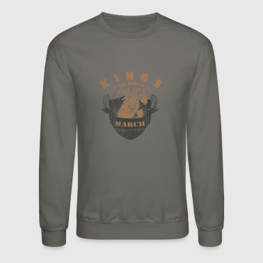 Kings are born in March - Crewneck Sweatshirt
