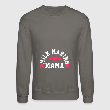 I Love Mama Milk Making Mama | I Love Mama | Mother's Milk - Crewneck Sweatshirt