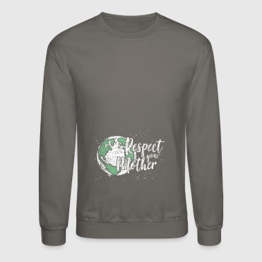 Respect your mother gift climate protection love - Crewneck Sweatshirt