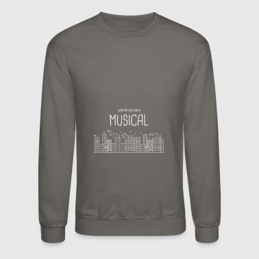 Life Was A Musical | Broadway Theater - Crewneck Sweatshirt
