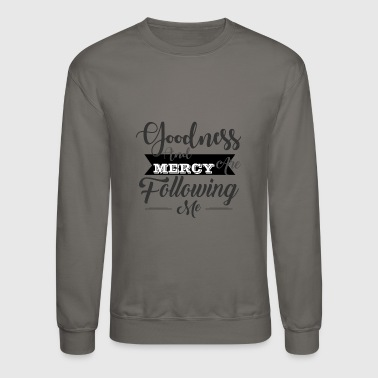 Goodness And Mercy Are Following Me - Crewneck Sweatshirt