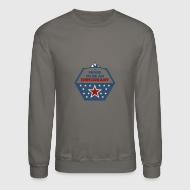 Immigrant Proud to be an immigrant - Crewneck Sweatshirt
