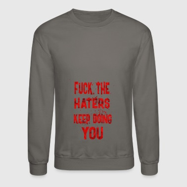 Fuck the haters - Crewneck Sweatshirt