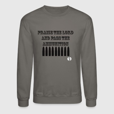 Praise the lord and pass the ammunition - Crewneck Sweatshirt