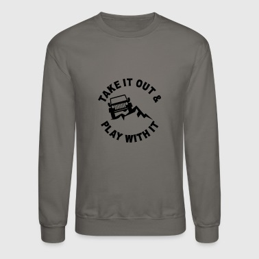 TAKE IT OUT PLAY WITH IT JEEP - Crewneck Sweatshirt