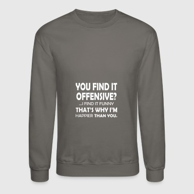 You Find It Offensive - Crewneck Sweatshirt