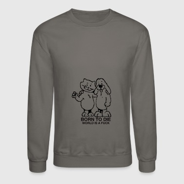born to die world a fuck - Crewneck Sweatshirt