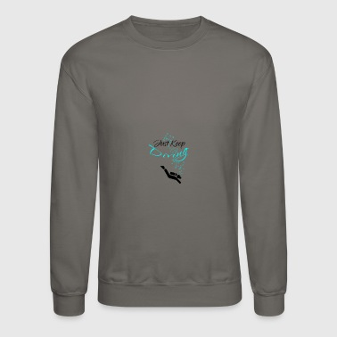 Dive Diving Just Keep Diving - Crewneck Sweatshirt