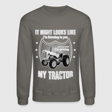Farmer It might looks like listening driving TRACTOR grey - Crewneck Sweatshirt
