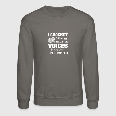 Crocheting Because Little Voice Tell Me - Crewneck Sweatshirt