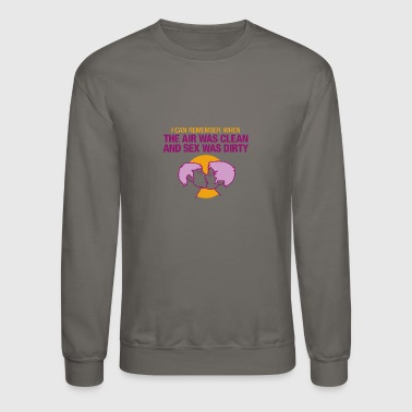 Sexuality I Remember When The Air Was Clean And Sex Was Dirt - Crewneck Sweatshirt