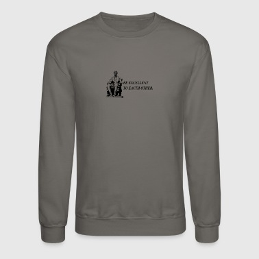 Excellence Be Excellent - Crewneck Sweatshirt
