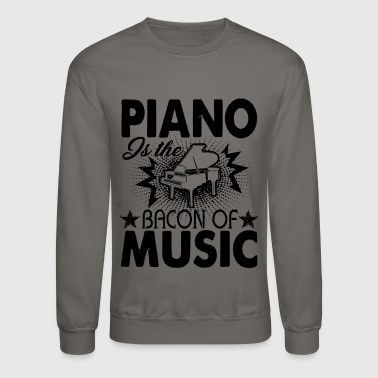 Piano Is The Bacon Of Music Shirt - Crewneck Sweatshirt