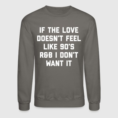 Love 90's R&B Funny Quote - Crewneck Sweatshirt