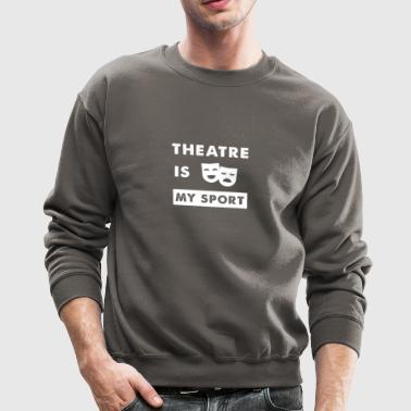 Theatre is my sport - Crewneck Sweatshirt