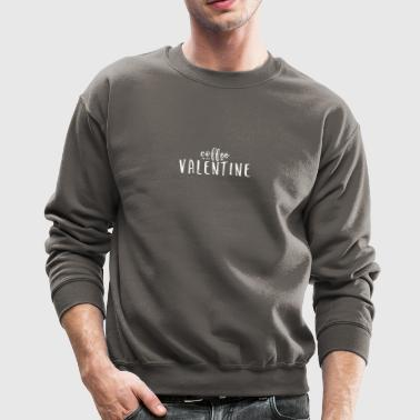 Coffee Is My Valentine (White Text) - Crewneck Sweatshirt