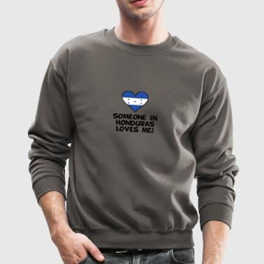 Someone In Honduras Loves Me - Crewneck Sweatshirt