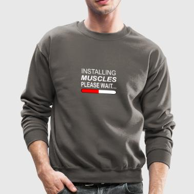 Installing Muscles Please Wait - Crewneck Sweatshirt