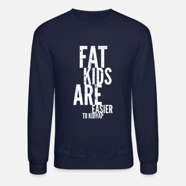 Fat Funny Fat Kids Are Easier To Kidnap Dad Shirt - Unisex Crewneck Sweatshirt