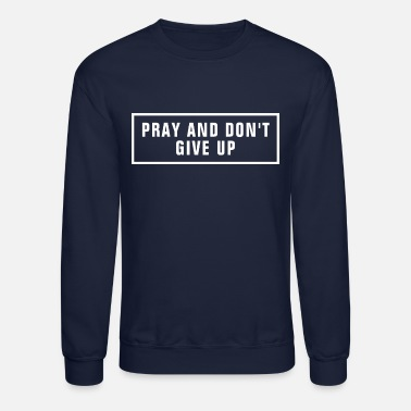 Christ Jesus Pray And Don't Give Up - Christian - Unisex Crewneck Sweatshirt