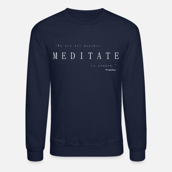 Awakening Hoodies & Sweatshirts - Meditate To Awaken, We Are All Psychic - White - Unisex Crewneck Sweatshirt navy