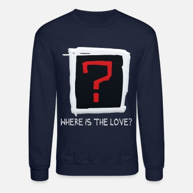 Where Is The Where is the love - Unisex Crewneck Sweatshirt