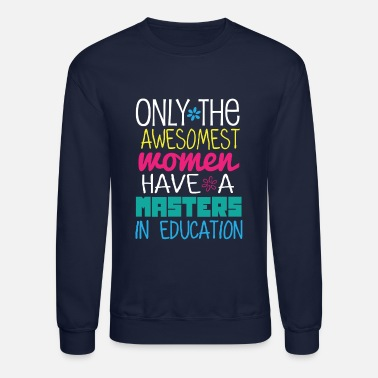 Masters Degree Funny Masters in Education Degree Graduation Gift - Crewneck Sweatshirt